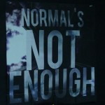 Random image: Normal is not enough sign